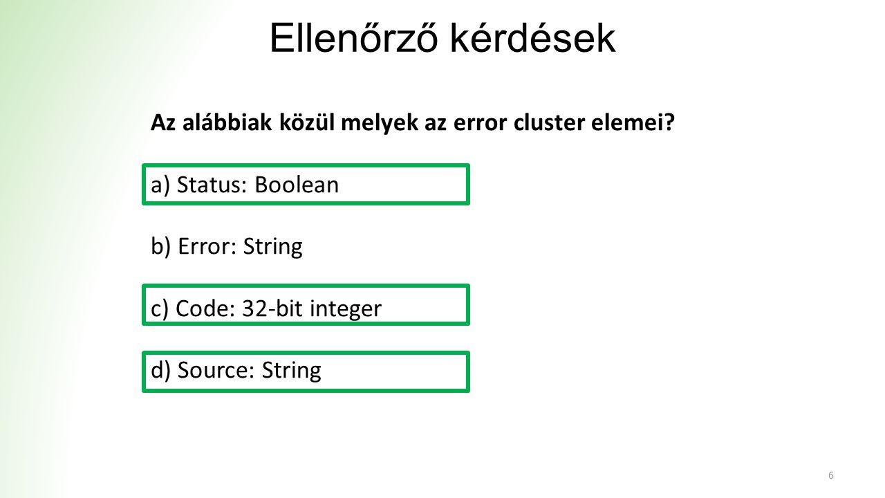 Ellenőrző kérdések 6 Az alábbiak közül melyek az error cluster elemei.