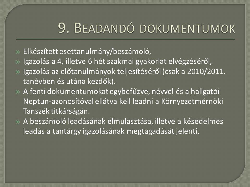  Elkészített esettanulmány/beszámoló,  Igazolás a 4, illetve 6 hét szakmai gyakorlat elvégzéséről,  Igazolás az előtanulmányok teljesítéséről (csak a 2010/2011.
