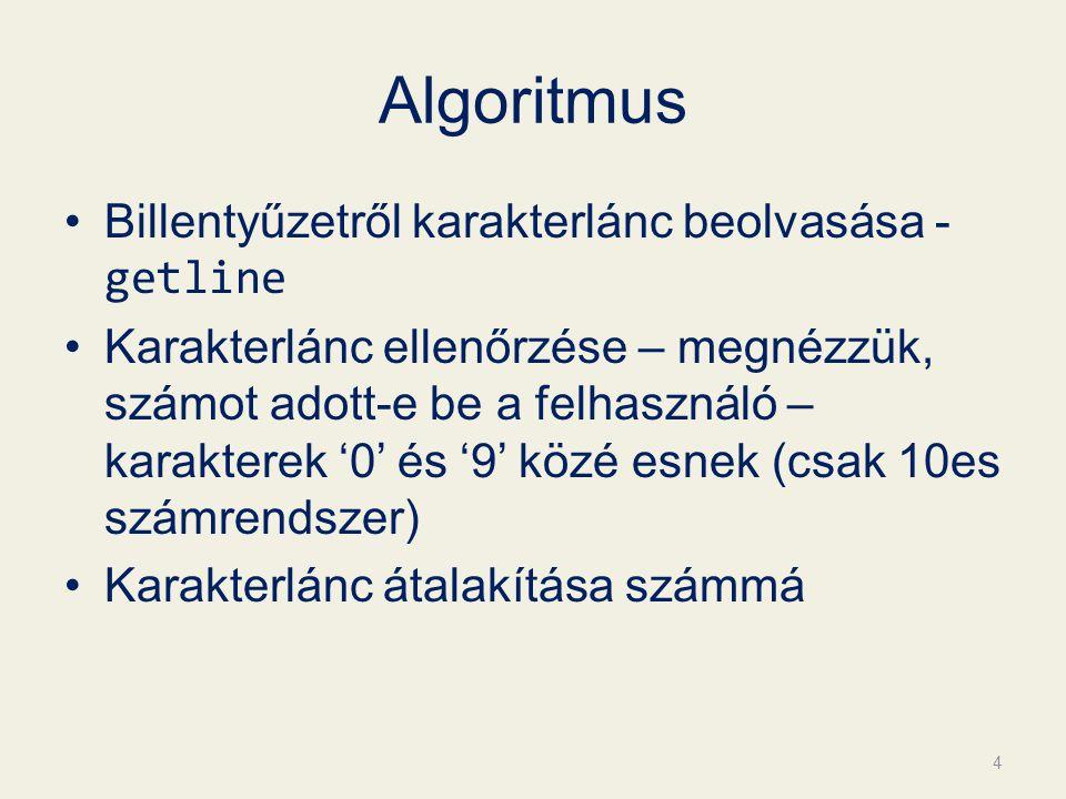 Algoritmus Billentyűzetről karakterlánc beolvasása - getline Karakterlánc ellenőrzése – megnézzük, számot adott-e be a felhasználó – karakterek '0' és '9' közé esnek (csak 10es számrendszer) Karakterlánc átalakítása számmá 4