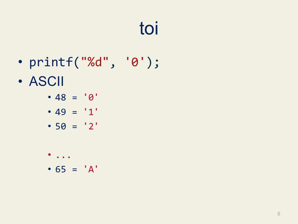 toi printf( %d , 0 ); ASCII 48 = 0 49 = 1 50 = 2 ... 65 = A 6