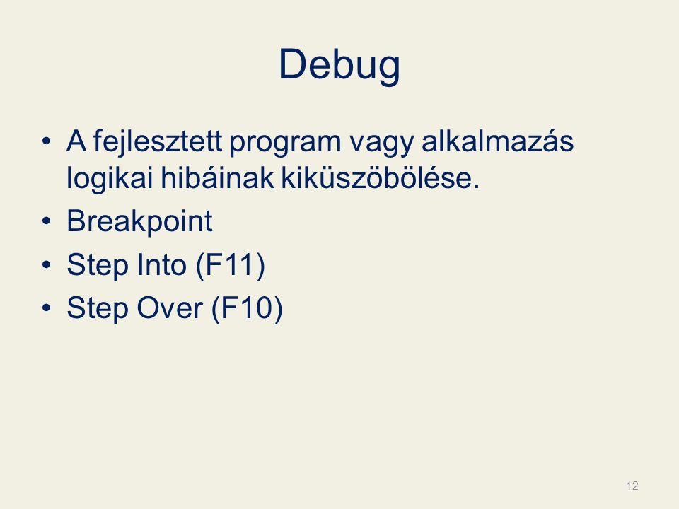 Debug A fejlesztett program vagy alkalmazás logikai hibáinak kiküszöbölése.