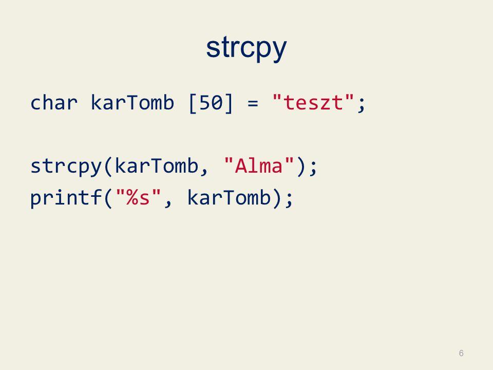 strcpy char karTomb [50] = teszt ; strcpy(karTomb, Alma ); printf( %s , karTomb); 6