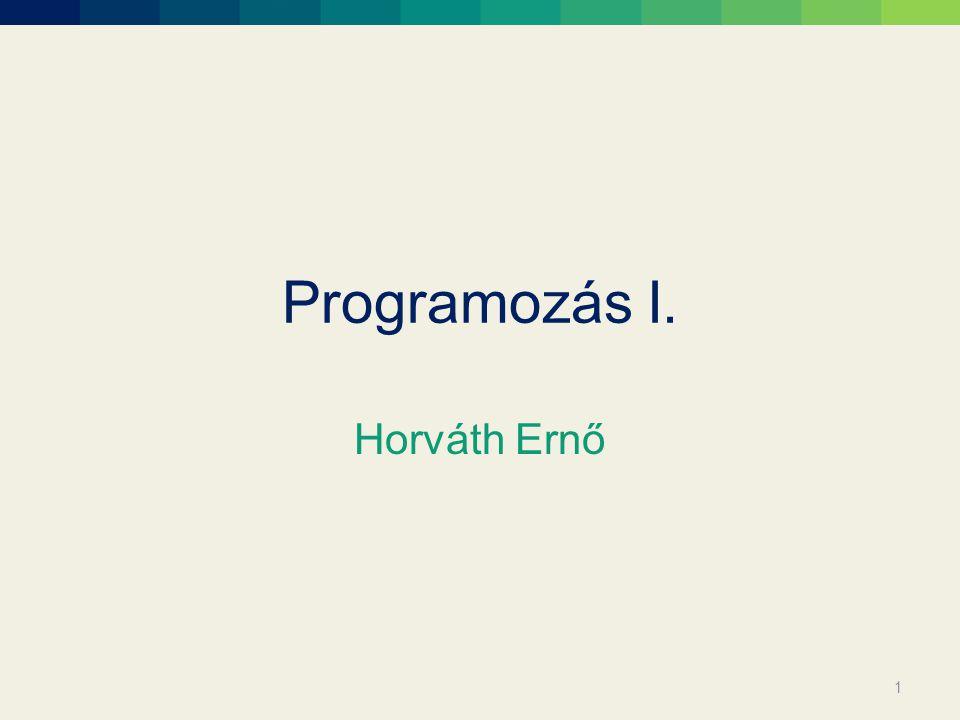 Programozás I. Horváth Ernő 1