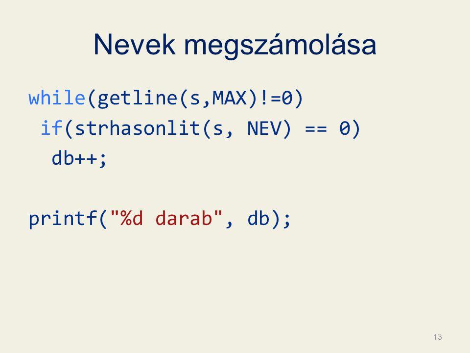 Nevek megszámolása while(getline(s,MAX)!=0) if(strhasonlit(s, NEV) == 0) db++; printf( %d darab , db); 13