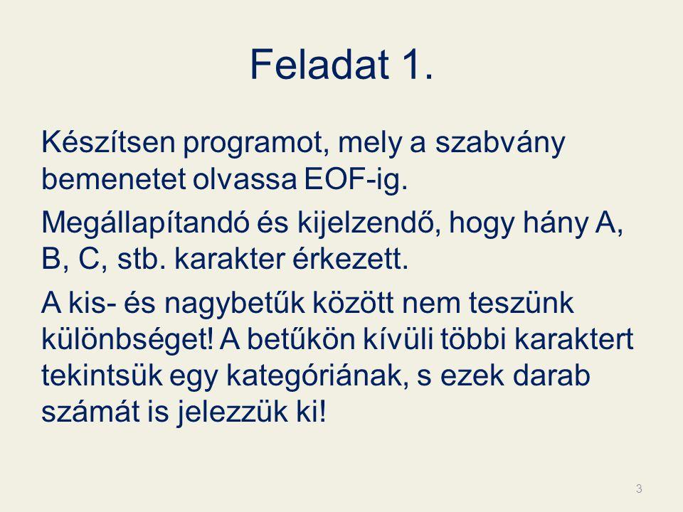 Feladat 1.Készítsen programot, mely a szabvány bemenetet olvassa EOF-ig.