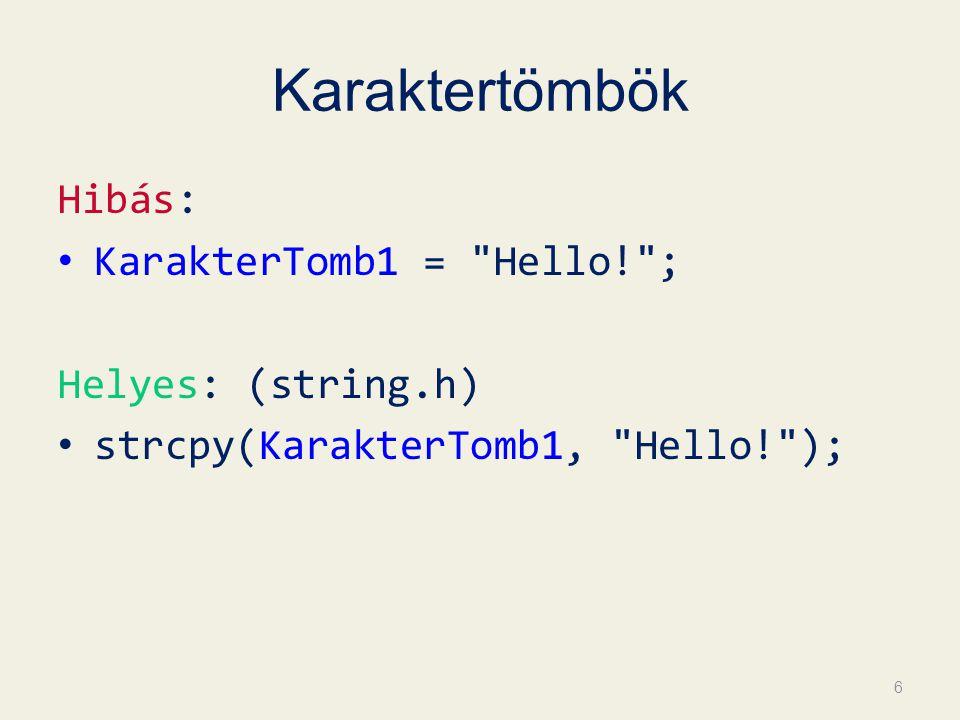 Karaktertömbök Hibás: KarakterTomb1 = Hello! ; Helyes: (string.h) strcpy(KarakterTomb1, Hello! ); 6