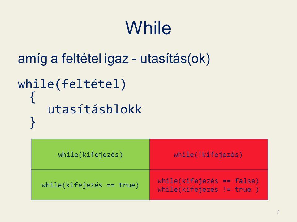 While amíg a feltétel igaz - utasítás(ok) while(feltétel) { utasításblokk } 7 while(kifejezés)while(!kifejezés) while(kifejezés == true) while(kifejezés == false) while(kifejezés != true )