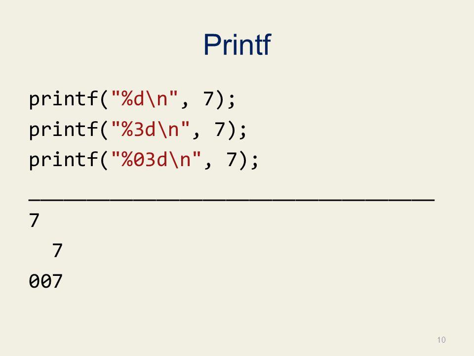 Printf printf( %d\n , 7); printf( %3d\n , 7); printf( %03d\n , 7); ___________________________________ 7 007 10