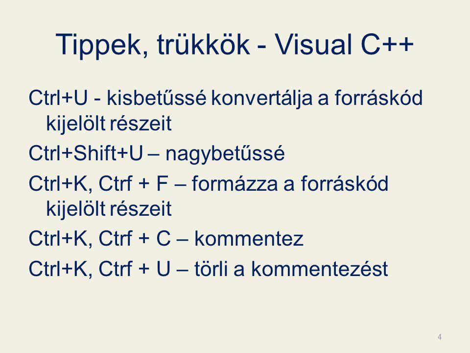 Tippek, trükkök - Visual C++ Ctrl+U - kisbetűssé konvertálja a forráskód kijelölt részeit Ctrl+Shift+U – nagybetűssé Ctrl+K, Ctrf + F – formázza a forráskód kijelölt részeit Ctrl+K, Ctrf + C – kommentez Ctrl+K, Ctrf + U – törli a kommentezést 4