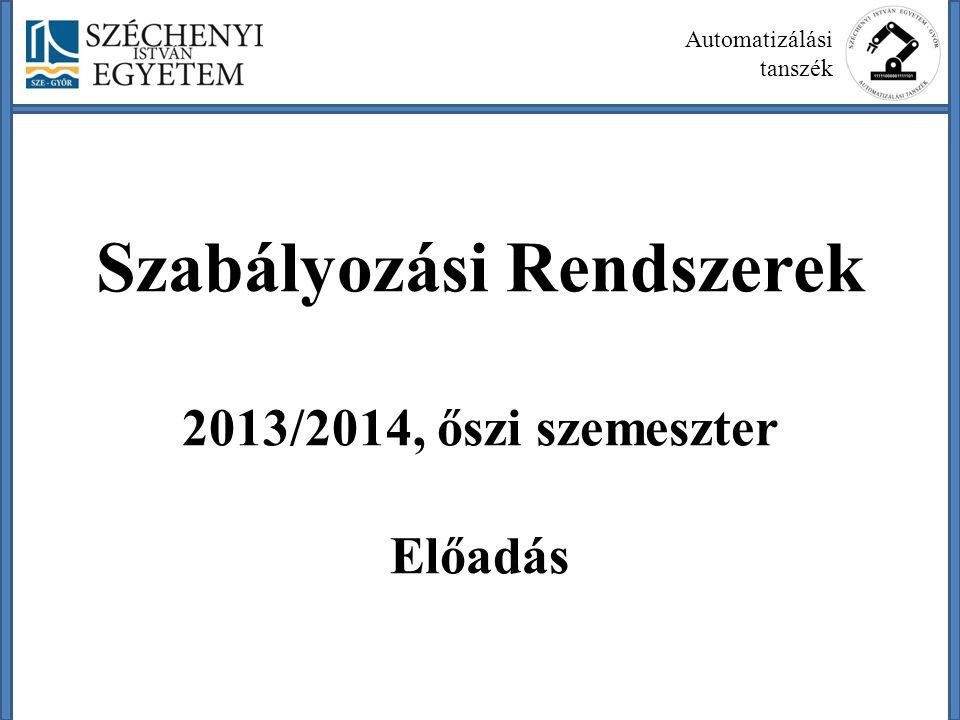 Szabályozási Rendszerek 2013/2014, őszi szemeszter Előadás Automatizálási tanszék