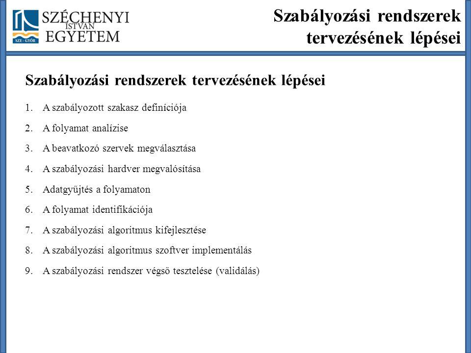 Szabályozási rendszerek tervezésének lépései 1.A szabályozott szakasz definíciója 2.A folyamat analízise 3.A beavatkozó szervek megválasztása 4.A szab