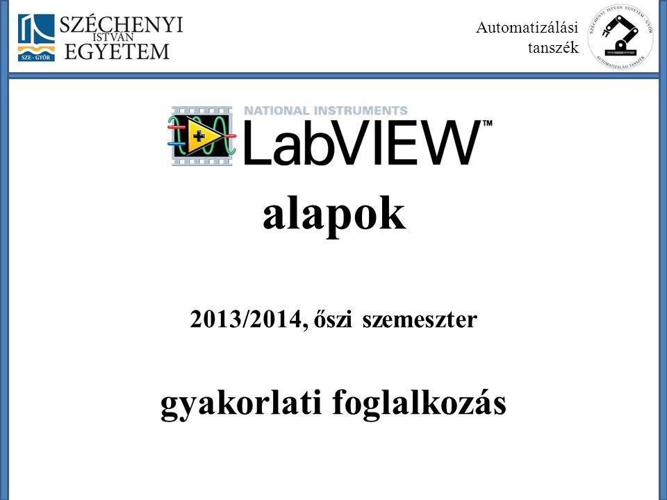 alapok 2013/2014, őszi szemeszter gyakorlati foglalkozás Automatizálási tanszék