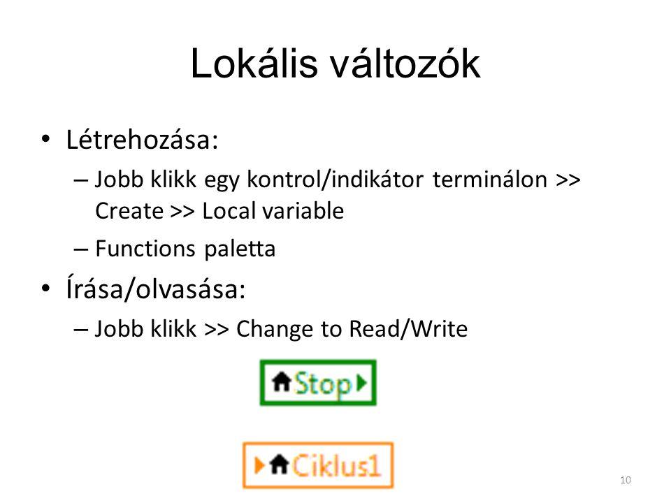 Lokális változók Létrehozása: – Jobb klikk egy kontrol/indikátor terminálon >> Create >> Local variable – Functions paletta Írása/olvasása: – Jobb kli