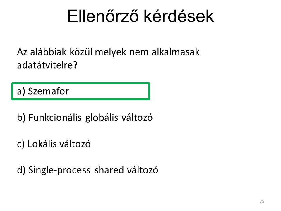 Ellenőrző kérdések 25 Az alábbiak közül melyek nem alkalmasak adatátvitelre? a) Szemafor b) Funkcionális globális változó c) Lokális változó d) Single