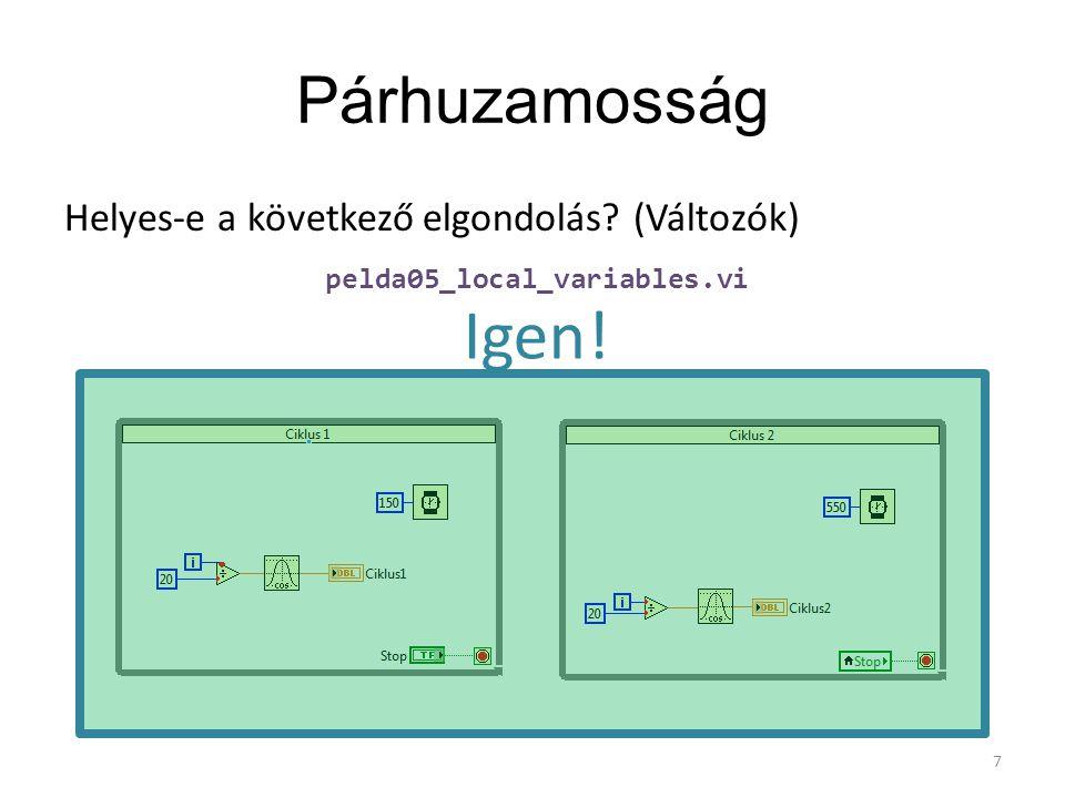 Párhuzamosság Helyes-e a következő elgondolás? (Változók) 7 Igen! pelda05_local_variables.vi