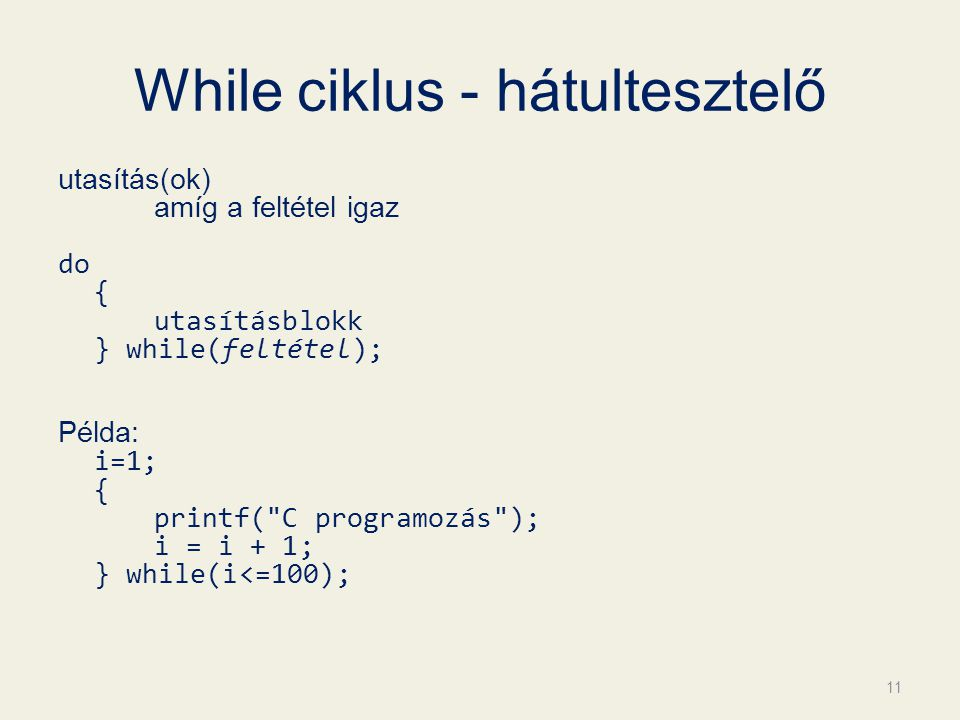 While ciklus - hátultesztelő utasítás(ok) amíg a feltétel igaz do { utasításblokk } while(feltétel); Példa: i=1; { printf(