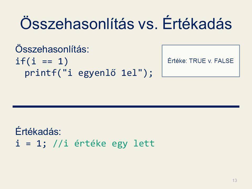 Összehasonlítás vs. Értékadás Összehasonlítás: if(i == 1) printf(
