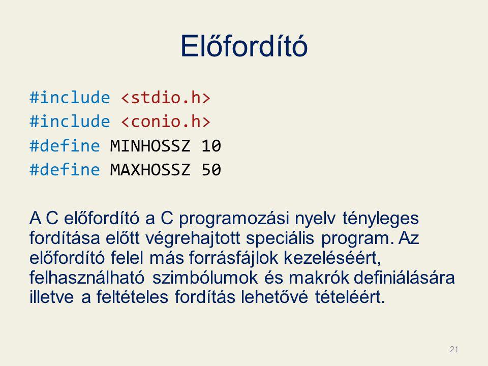 Előfordító #include #define MINHOSSZ 10 #define MAXHOSSZ 50 A C előfordító a C programozási nyelv tényleges fordítása előtt végrehajtott speciális pro