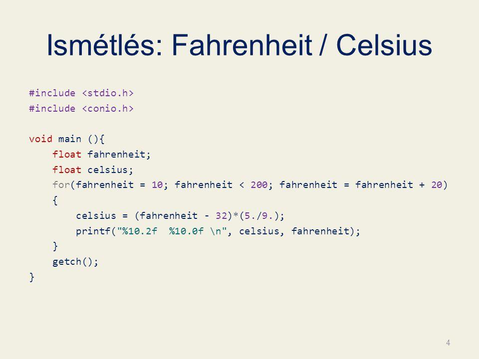 Ismétlés: Fahrenheit / Celsius #include void main (){ float fahrenheit; float celsius; for(fahrenheit = 10; fahrenheit < 200; fahrenheit = fahrenheit