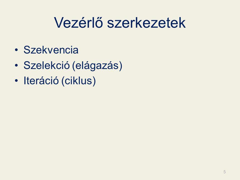 Vezérlő szerkezetek Szekvencia Szelekció (elágazás) Iteráció (ciklus) 5