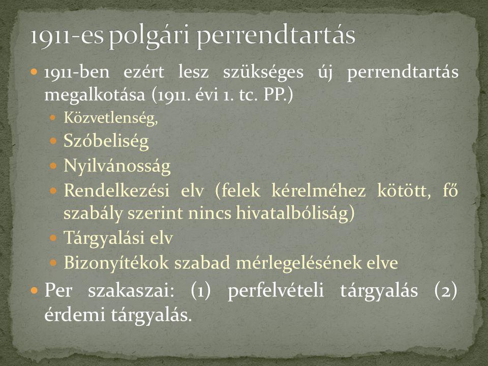 1911-ben ezért lesz szükséges új perrendtartás megalkotása (1911. évi 1. tc. PP.) Közvetlenség, Szóbeliség Nyilvánosság Rendelkezési elv (felek kérelm
