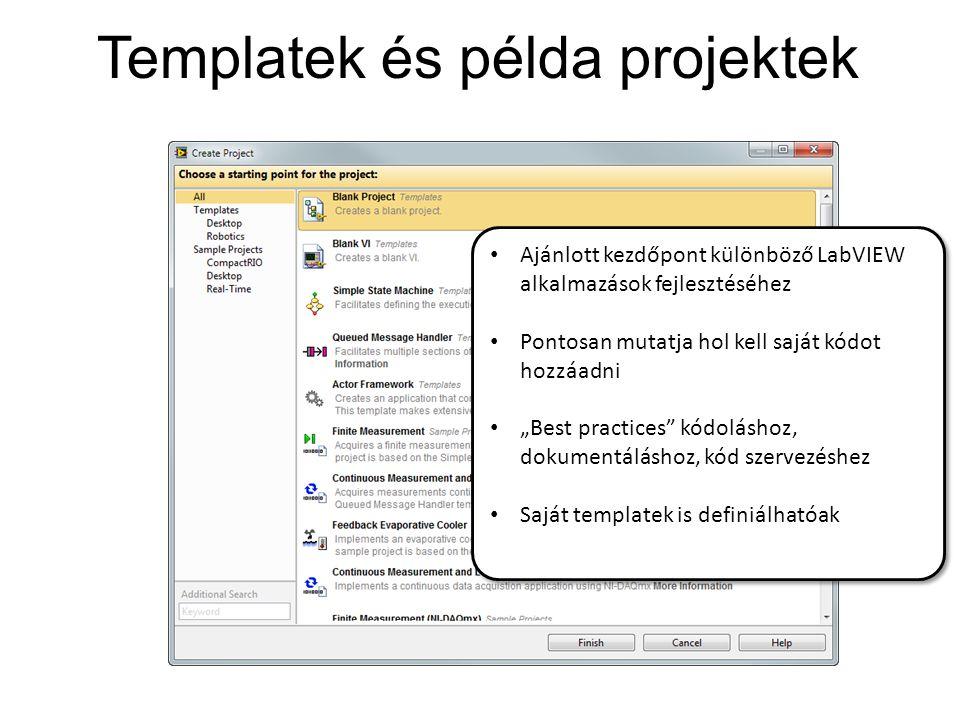 """Templatek és példa projektek Ajánlott kezdőpont különböző LabVIEW alkalmazások fejlesztéséhez Pontosan mutatja hol kell saját kódot hozzáadni """"Best practices kódoláshoz, dokumentáláshoz, kód szervezéshez Saját templatek is definiálhatóak Ajánlott kezdőpont különböző LabVIEW alkalmazások fejlesztéséhez Pontosan mutatja hol kell saját kódot hozzáadni """"Best practices kódoláshoz, dokumentáláshoz, kód szervezéshez Saját templatek is definiálhatóak"""