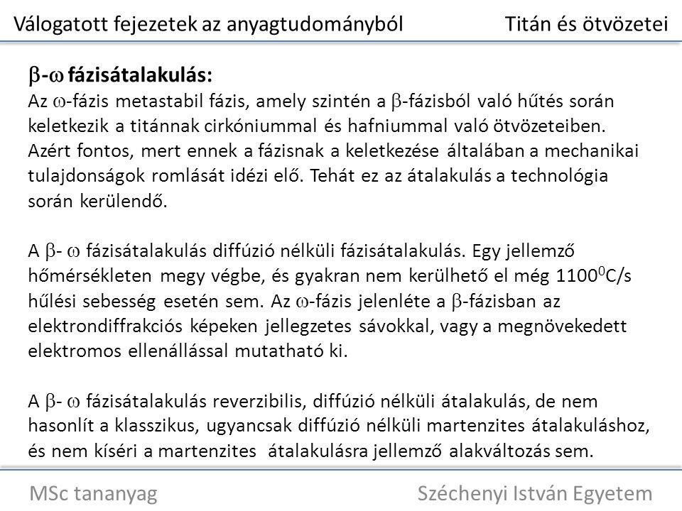 Válogatott fejezetek az anyagtudományból Titán és ötvözetei MSc tananyag Széchenyi István Egyetem  -  fázisátalakulás: Az  -fázis metastabil fázis, amely szintén a  -fázisból való hűtés során keletkezik a titánnak cirkóniummal és hafniummal való ötvözeteiben.
