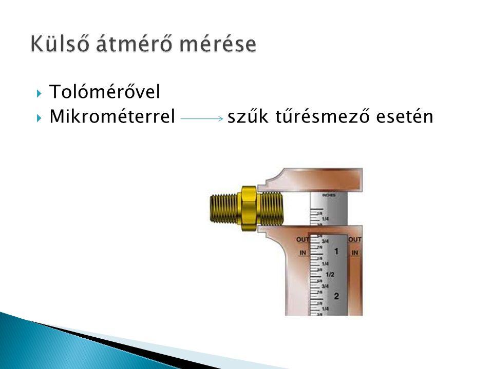  Tolómérővel  Mikrométerrelszűk tűrésmező esetén
