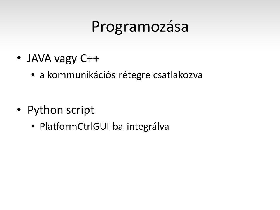 Programozása JAVA vagy C++ a kommunikációs rétegre csatlakozva Python script PlatformCtrlGUI-ba integrálva