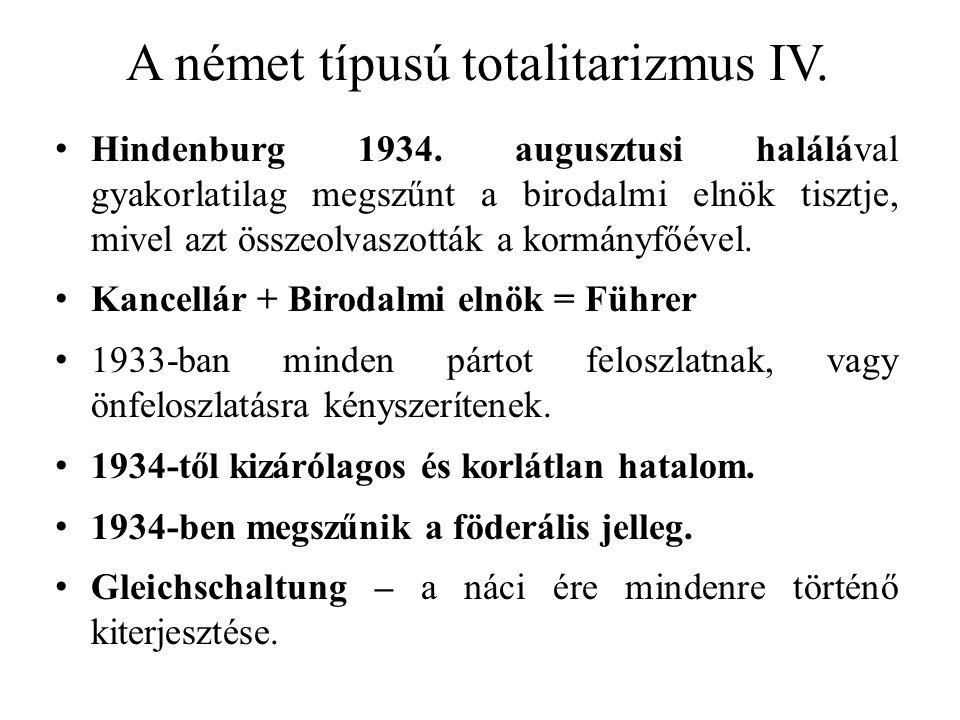 A német típusú totalitarizmus IV. Hindenburg 1934. augusztusi halálával gyakorlatilag megszűnt a birodalmi elnök tisztje, mivel azt összeolvaszották a