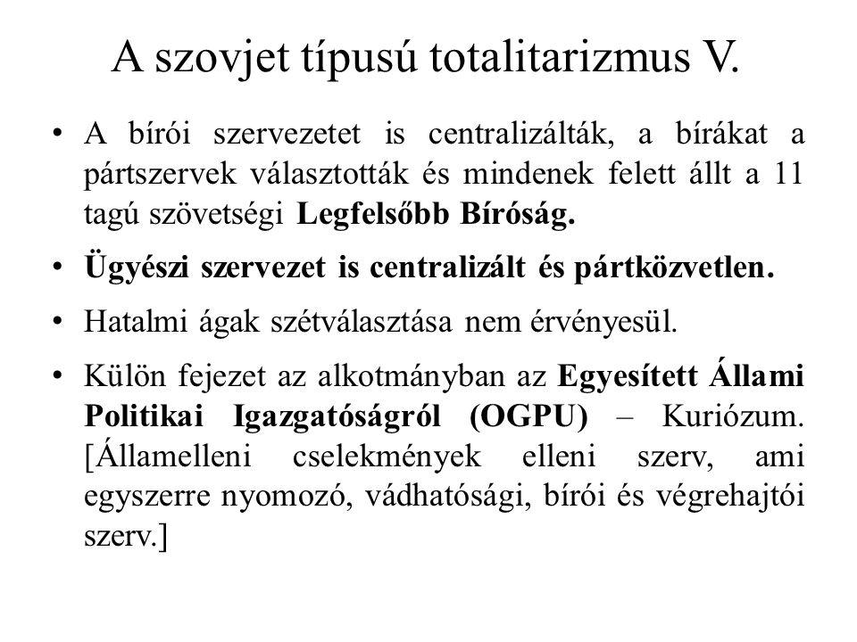 A szovjet típusú totalitarizmus V. A bírói szervezetet is centralizálták, a bírákat a pártszervek választották és mindenek felett állt a 11 tagú szöve