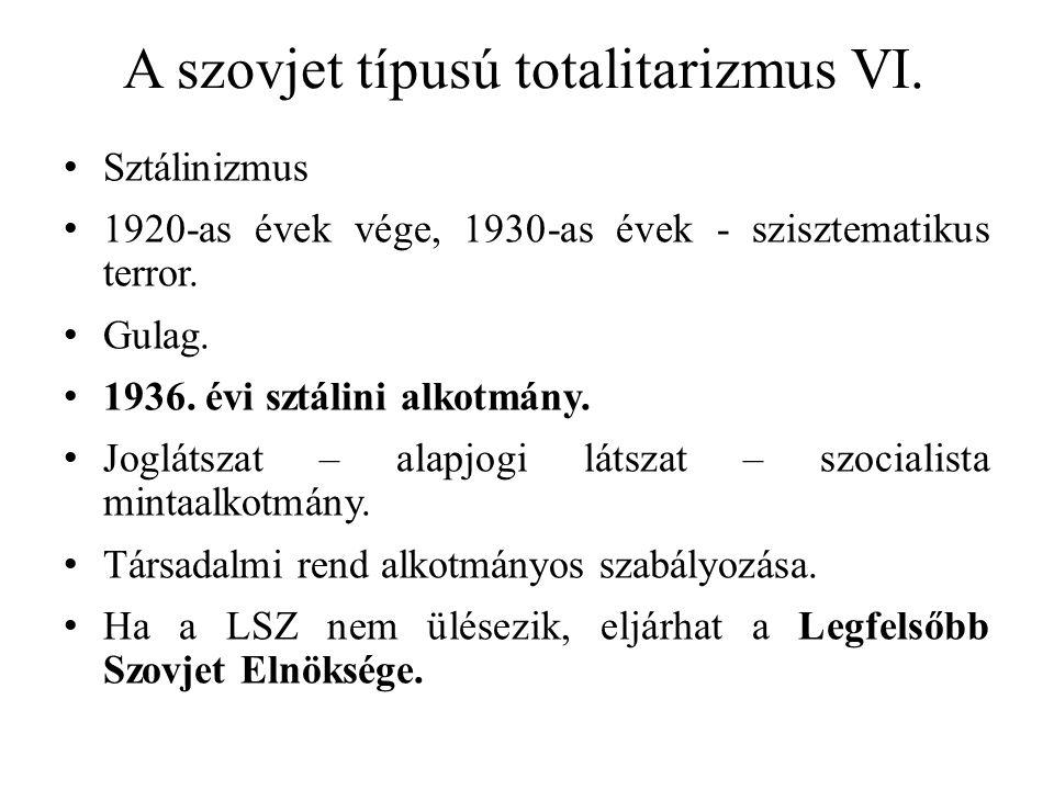 A szovjet típusú totalitarizmus VI. Sztálinizmus 1920-as évek vége, 1930-as évek - szisztematikus terror. Gulag. 1936. évi sztálini alkotmány. Jogláts