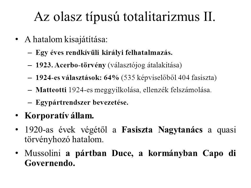 Az olasz típusú totalitarizmus II. A hatalom kisajátítása: – Egy éves rendkívüli királyi felhatalmazás. – 1923. Acerbo-törvény (választójog átalakítás