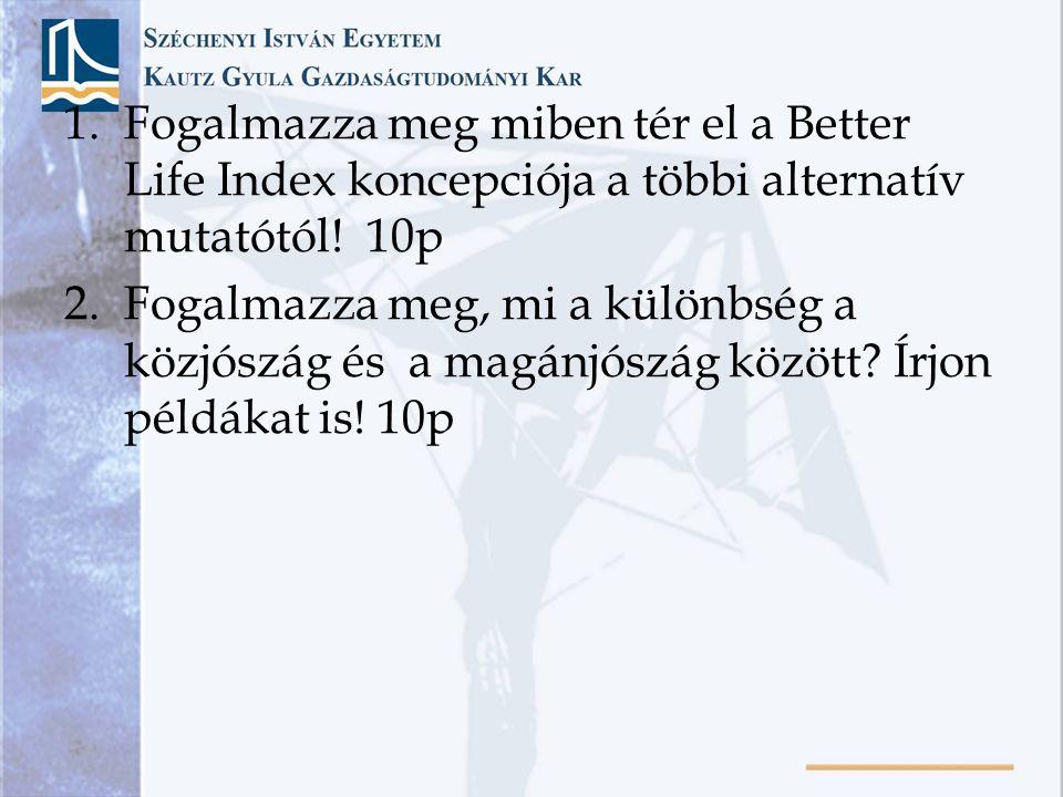 1.Fogalmazza meg miben tér el a Better Life Index koncepciója a többi alternatív mutatótól.