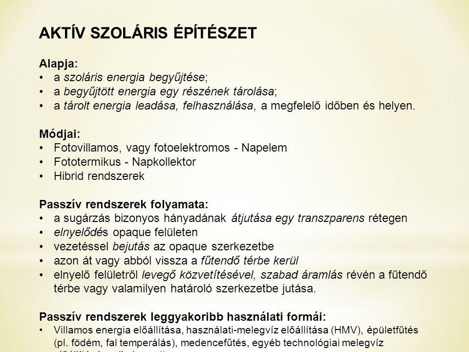 AKTÍV SZOLÁRIS ÉPÍTÉSZET Alapja: a szoláris energia begyűjtése; a begyűjtött energia egy részének tárolása; a tárolt energia leadása, felhasználása, a