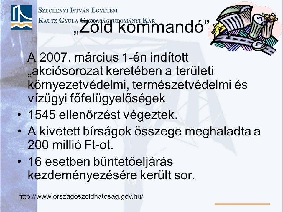 """""""Zöld kommandó"""" A 2007. március 1-én indított """"akciósorozat keretében a területi környezetvédelmi, természetvédelmi és vízügyi főfelügyelőségek 1545 e"""