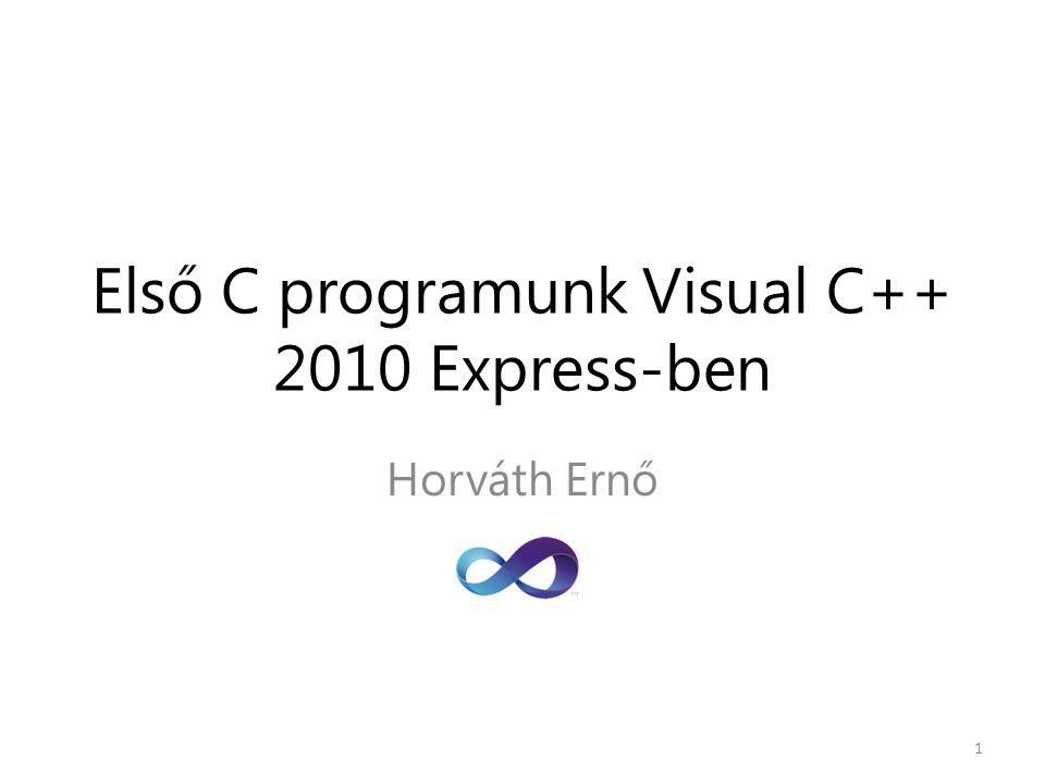 Első C programunk Visual C++ 2010 Express-ben Horváth Ernő 1