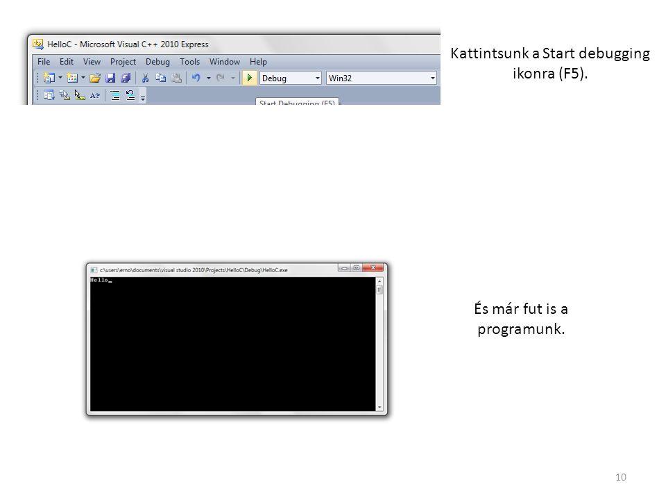 10 Kattintsunk a Start debugging ikonra (F5). És már fut is a programunk.