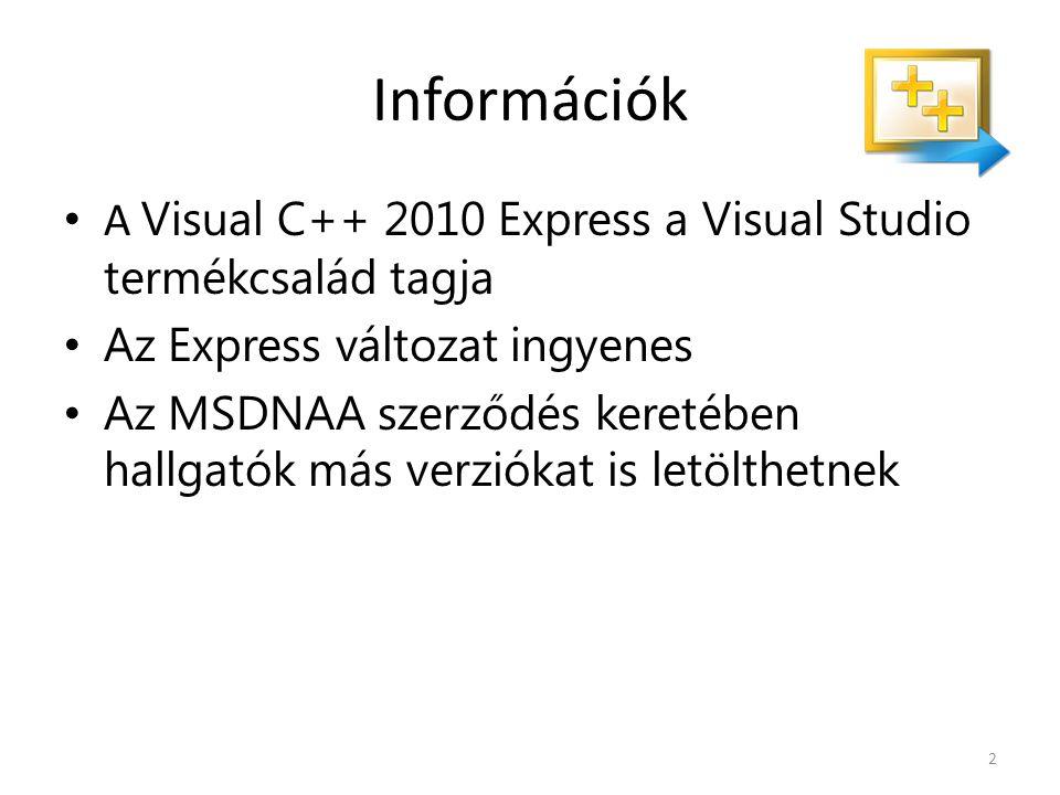Információk A Visual C++ 2010 Express a Visual Studio termékcsalád tagja Az Express változat ingyenes Az MSDNAA szerződés keretében hallgatók más verziókat is letölthetnek 2