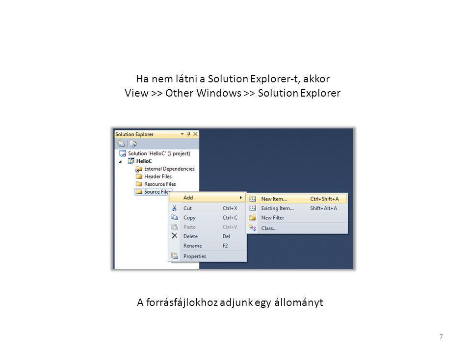 7 Ha nem látni a Solution Explorer-t, akkor View >> Other Windows >> Solution Explorer A forrásfájlokhoz adjunk egy állományt