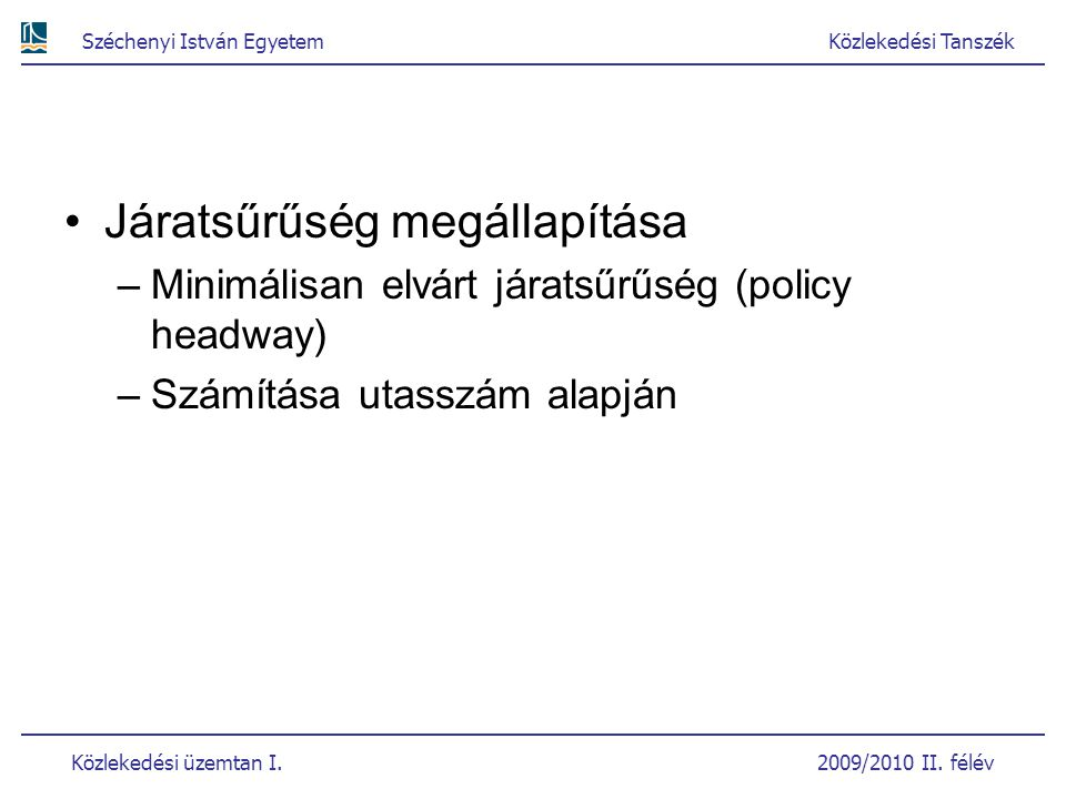 Széchenyi István EgyetemKözlekedési Tanszék Közlekedési üzemtan I. 2009/2010 II. félév Járatsűrűség megállapítása –Minimálisan elvárt járatsűrűség (po