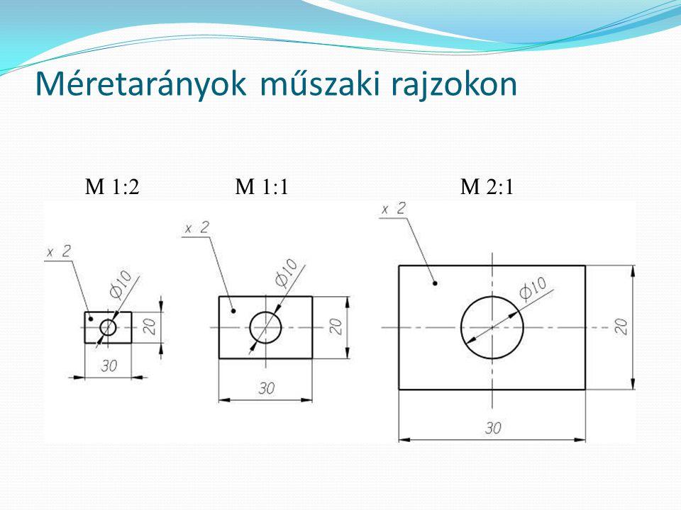 Méretarányok műszaki rajzokon M 1:2 M 2:1 M 1:1