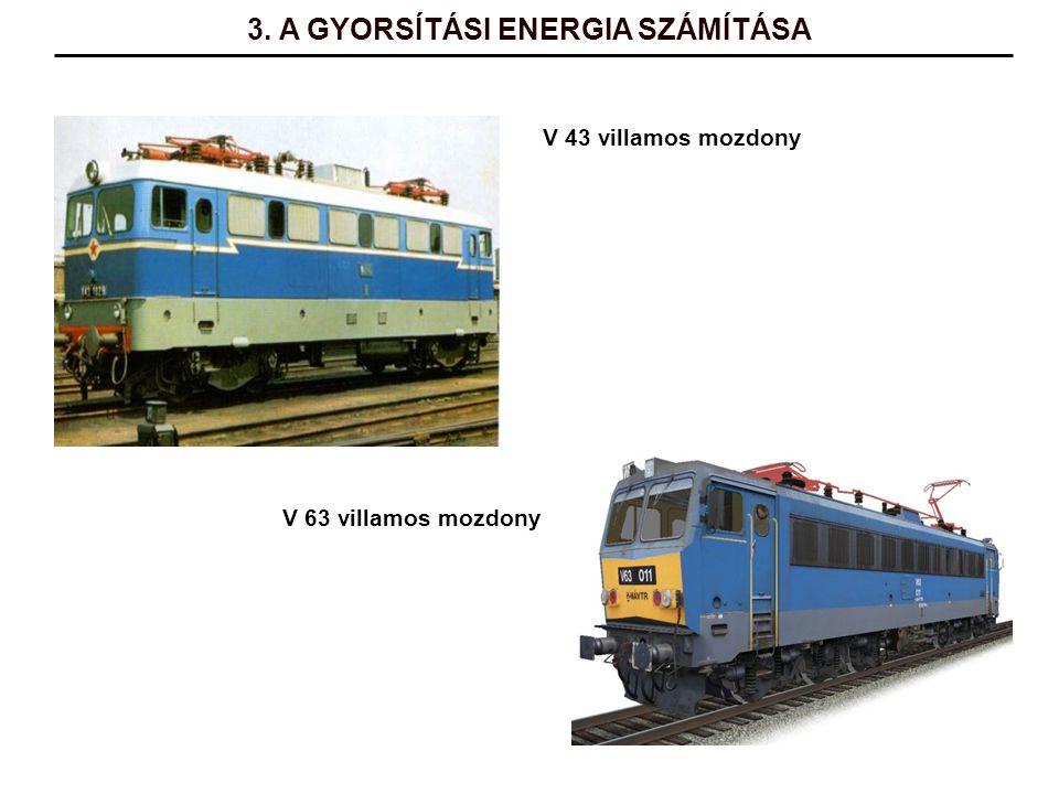 3. A GYORSÍTÁSI ENERGIA SZÁMÍTÁSA V 43 villamos mozdony V 63 villamos mozdony