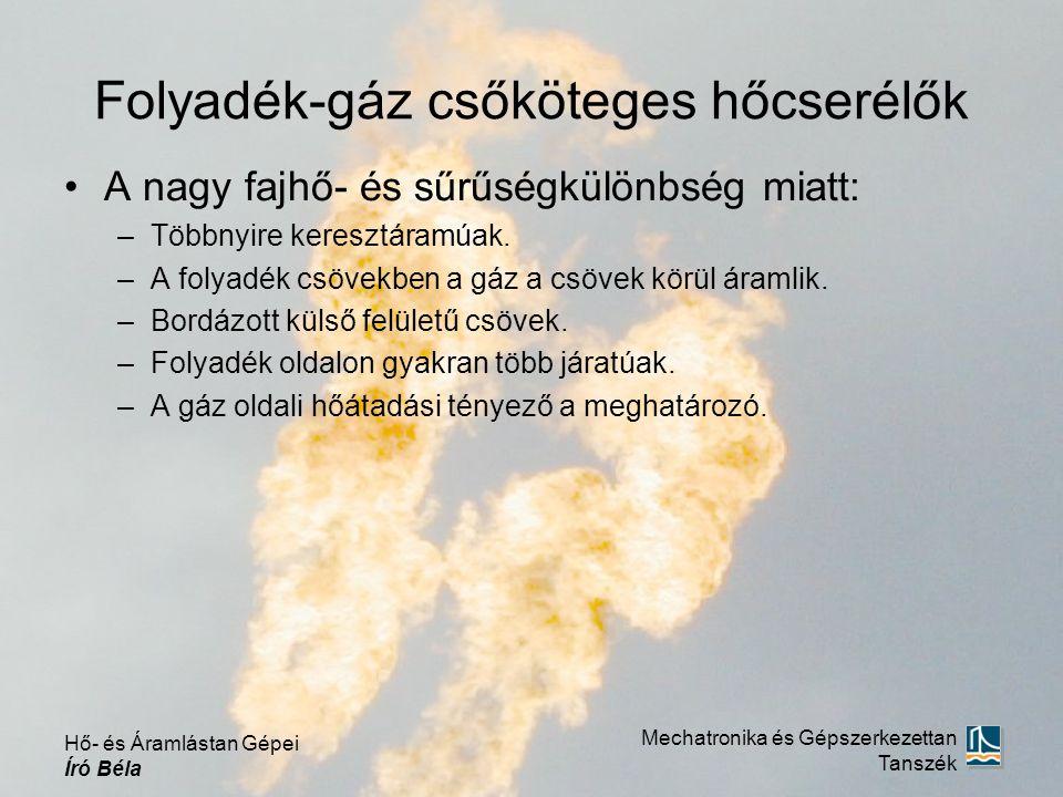 Folyadék-gáz csőköteges hőcserélők A nagy fajhő- és sűrűségkülönbség miatt: –Többnyire keresztáramúak. –A folyadék csövekben a gáz a csövek körül áram