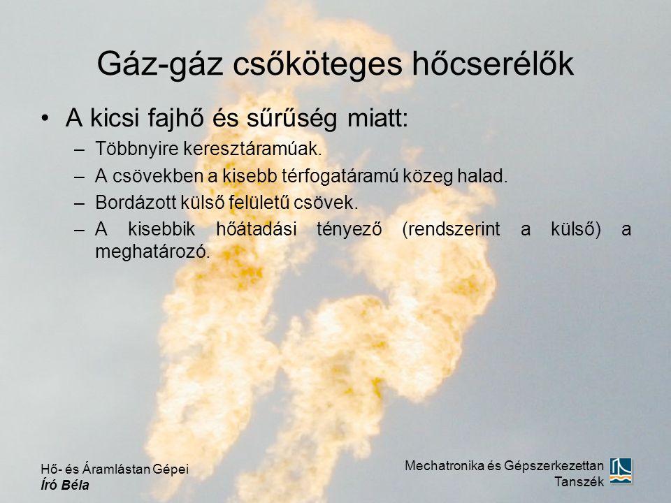 Gáz-gáz csőköteges hőcserélők A kicsi fajhő és sűrűség miatt: –Többnyire keresztáramúak. –A csövekben a kisebb térfogatáramú közeg halad. –Bordázott k