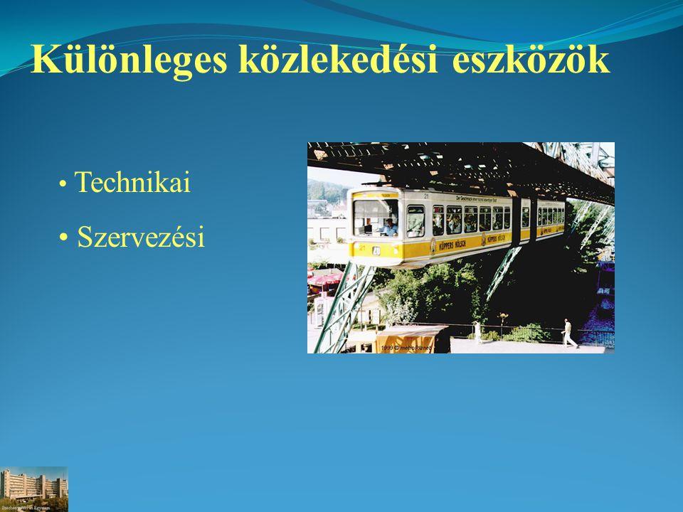 Különleges közlekedési eszközök Technikai - Nyereg - nyeregvasút (Japán, USA) - Álló - kabintaxi (Frankfurt, Atlanta, Róma) - fogaskerekű (Budapest, Svájc) - kötélvonatású (Budapest, Drezda, Karlsruhe) - Függő - kötélpályás (Hannover, Drezda) - vaspályás (Wuppertal, H-Bahn) - mágneses (M-Bahn, Transrapid) - Egyéb - mozgójárda (Párizs CDG) - személykonténer - Spurbus, DuomodeBus (Stuttgart)