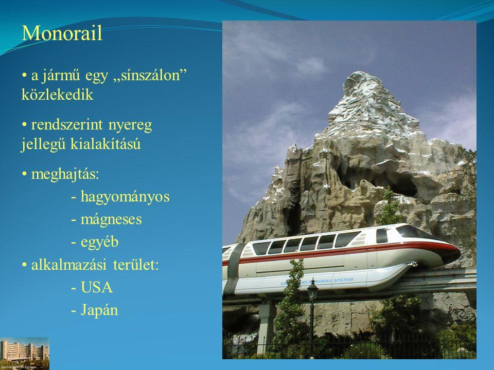 """Monorail a jármű egy """"sínszálon közlekedik rendszerint nyereg jellegű kialakítású meghajtás: - hagyományos - mágneses - egyéb alkalmazási terület: - USA - Japán"""
