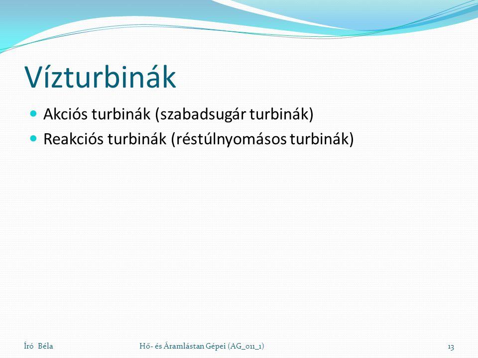 Vízturbinák Akciós turbinák (szabadsugár turbinák) Reakciós turbinák (réstúlnyomásos turbinák) Író BélaHő- és Áramlástan Gépei (AG_011_1)13