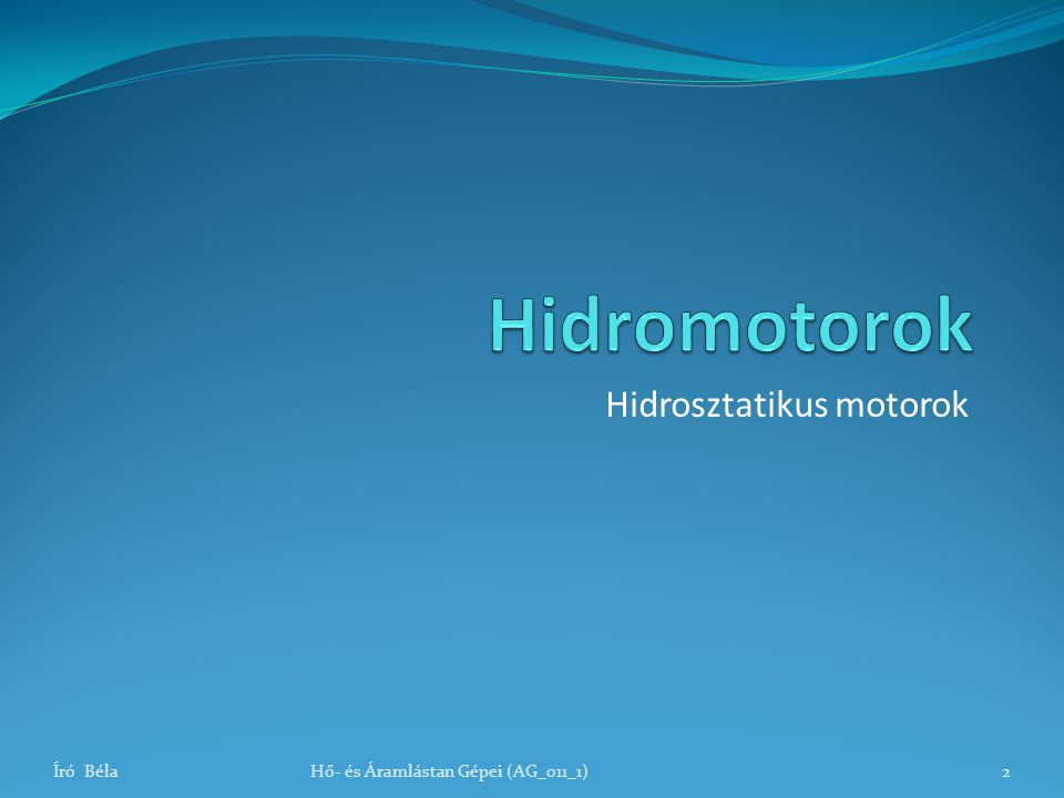 Hidromotorok Elvileg bármely volumetrikus szivattyú működhet hidromotorként.