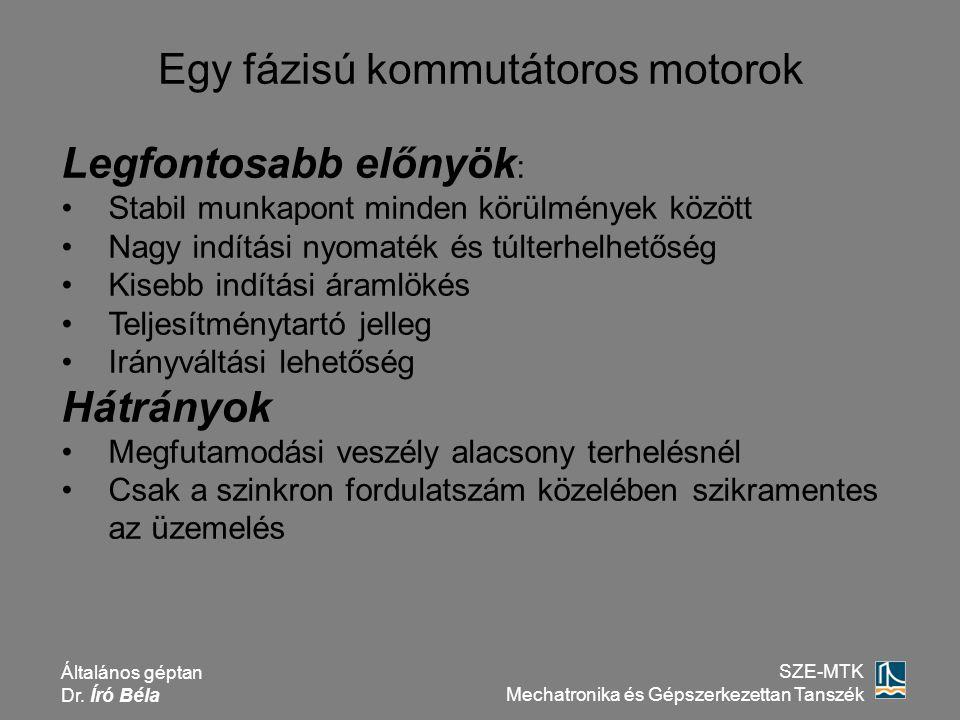 Általános géptan Dr. Író Béla SZE-MTK Mechatronika és Gépszerkezettan Tanszék Egy fázisú kommutátoros motorok Legfontosabb előnyök : Stabil munkapont